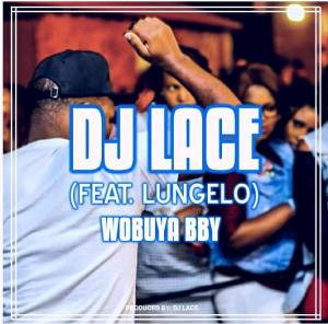 Dj Lace - Wobuya Bby (feat. Lungelo)