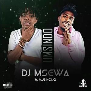 Dj Msewa - Umsindo feat. Musiholiq