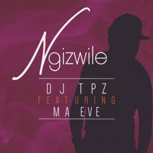 DJ Tpz feat. Ma Eve - Ngizwile