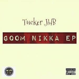 Tucker JHB - Gqom Nikka EP