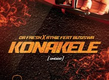 Da Fresh & Athie - Konakele (feat. Busiswa), afro house 2018, new afro house music, south african afro house mp3 download