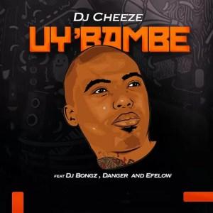 DJ Cheeze ft. DJ Bongz, Danger & Efelow - Uy'bambe
