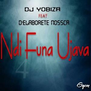 Dj Yobiza feat. D'Elaborete Nossca - Ndi Funa Ujava (Original Mix)