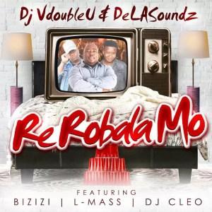 Dj VdoubleU & DeLASoundz - Re Robala Mo feat. Dj Cleo, Bizizi & L-Mass