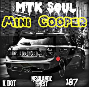 Mtk Soul - Mini Cooper (feat. 187, K Dot & Newlandz Finest)
