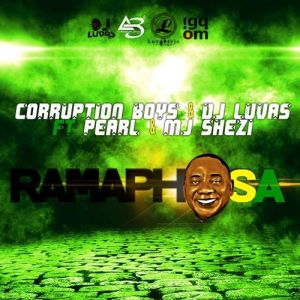 DJ LUVAS - Ramaphosa feat. Corruption Boys, Pearl & Mj Shezi