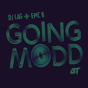 DJ Lag & Epic B - Going Modd