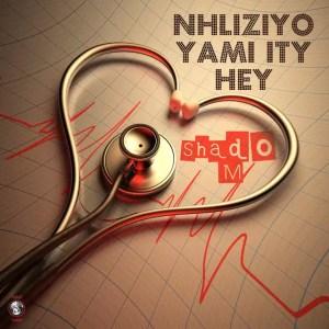 Shado M - Nhliziyo Yami Ity Hey