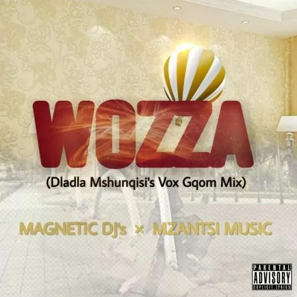 MagneticDjs & Mzantsi Music - Wozza (Dladla Mshunqisi's Vox Gqom Mix)