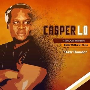 Casper Lo ft. Mr Mandy, Avela & Seshamore - Akh'Thando (Bhiza Wethu Mix)