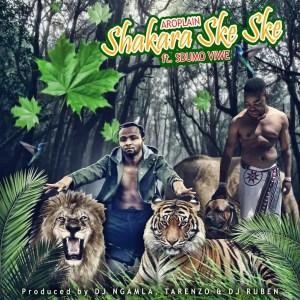 Aroplain - Shakara Ske Ske (Ft. Sbumo Viwe, Dj Ngamla No Tarenzo & Dj Ruben)
