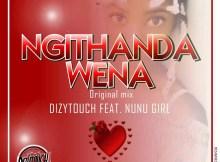 Dizytouch x Nunu Girl - Ngithanda Wena (Gqom Mix)