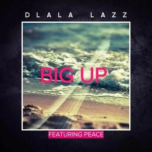 Dlala Lazz feat. Peace - Big Up