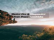 Master Dee & BlaqMaster - Lomhlaba (feat. Peace)