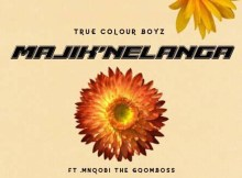 True Colour Boyz - Majik'nelanga (Ft. MnQobi TheGqomBoss)