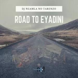 DJ Ngamla No Tarenzo - Road To Eyadini