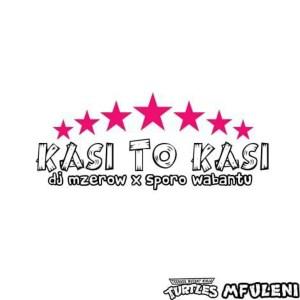 Dj Mzerow x Sporo WaBantu - Kasi To Kasi