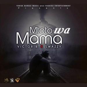 Victor B x Lwazzy - Mtoto Wa Mama