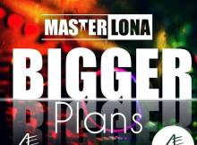 Master Lona - Bigger Plans (Album)