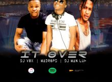 Dj Vox Ft. MaDrops & Dj Man Luh - It Over