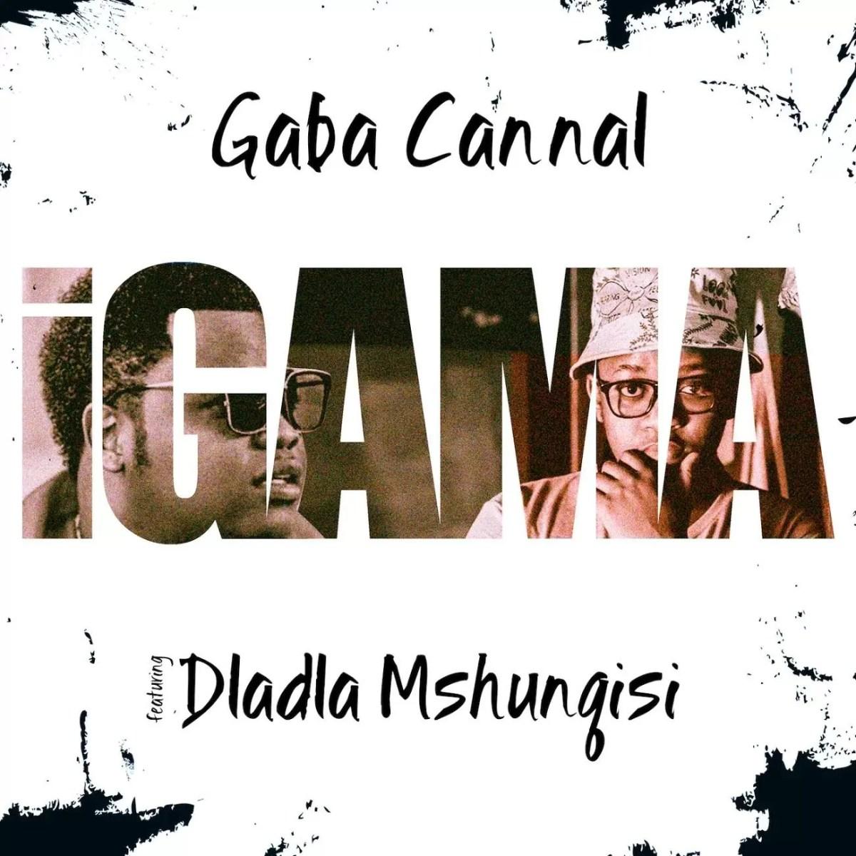 Gaba Cannal ft. Dladla Mshunqisi - Igama