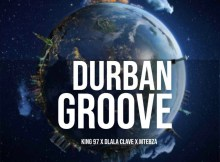 King 97 Ft. Dlala Clave & Mtebza - Durban Groove