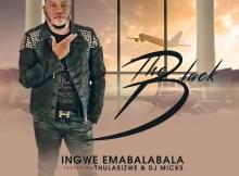 The Black ft. Thulasizwe & DJ Micks - Ingwe Emabalabala