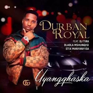 Durban Royal ft. DJ Tira, Dladla Mshunqisi & Stix Manyanyisa - Uyangqhaska