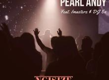 Pearl Andy - Ngisize (feat. Imasterz & DJ Ex)