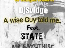DjSvidge(Mr Wangen) x State [Mr Bavuthise] - A Wise Guy Told Me