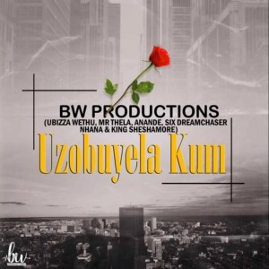 uBiza Wethu & Mr Thela - Uzobuyela Kum Ft. Anande x Six Dream Chaser x Nhana x Sheshamore, latest gqom music, gqom tracks, gqom music download, club music, afro house music, mp3 download gqom music, gqom music 2019, new gqom songs, south africa gqom music.