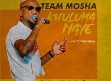 Team Mosha Ft. Valentine - Khuluma Naye