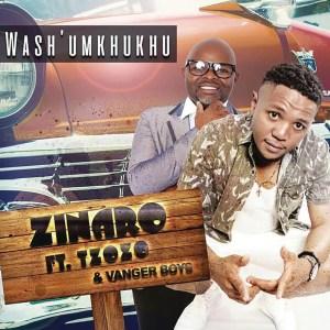 Zinaro Ft. Tzozo & Vanger Boys - Wash'Umkhukhu