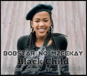 Bobstar no Mzeekay - Black Child [R.I.P Uyinene]