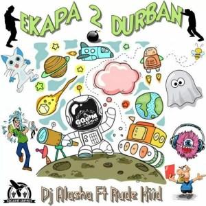 Dj Alaska feat. Rude Kiid - eKapa 2 Durban