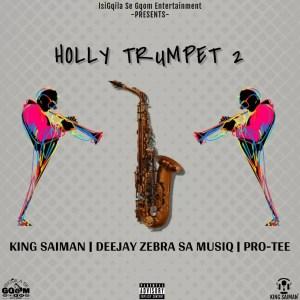 King Saiman ft. Pro-Tee & DeeJay Zebra SA Musiq - Holly Trumpet 2