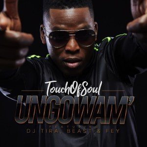 Touch of Soul Ft. Dj Tira, Beast & Fey - Ungowam'