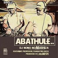 DjNono No Mabhiza - Abathule (feat. Emza, Professor & Character)