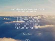 King Saiman Ft Activation Boyz & DeeJay Zebra Musiq SA - Black Cloud