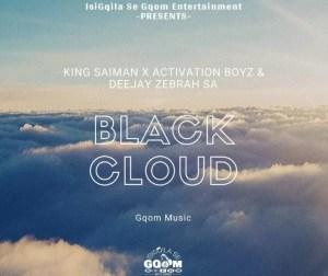 King Saiman Ft Activation Boyz & DeeJay Zebra Musiq SA - Black Cloud