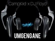 CampKiid & Dj Floyd - Umgengane