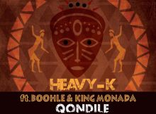 HEAVY K ft. Boohle & King Monada - Qondile