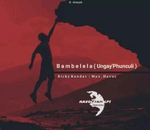 Ricky Randar & Max Havoc - Bambelela