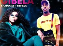Shado M - Gibela (feat. Triple S)
