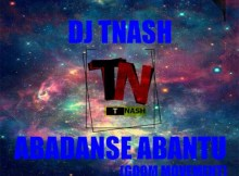 DJ TNASH - Abadanse Abantu (Gqom Movement)