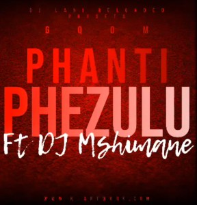 Dj Lani Reloaded & Mshimane - Gqom Phanti Phezulu (KingReo vocals)