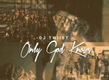Dj Twiist - Only God Knows