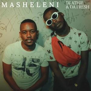 DJ Athie & Da Fresh - Masheleni