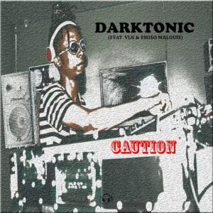 Darktonic - Caution (feat. VLN & Smiso Malouis)