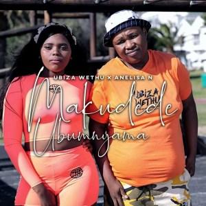 Ubiza Wethu - Makudede Ubumnyama (feat. Anelisa N)